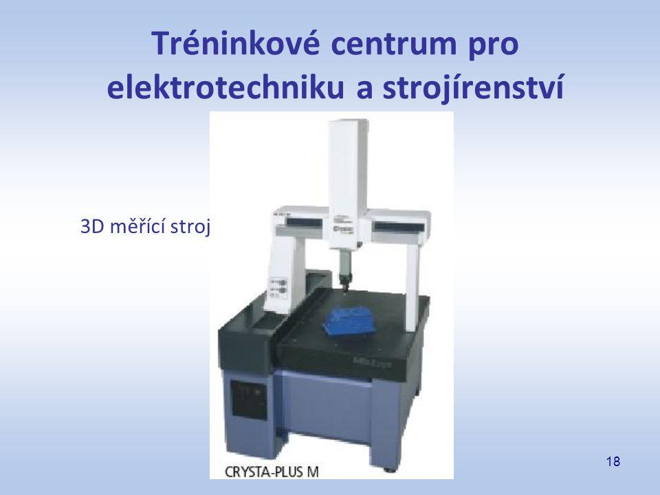 18 Tréninkové centrum pro elektrotechniku a strojírenství 3D měřící stroj