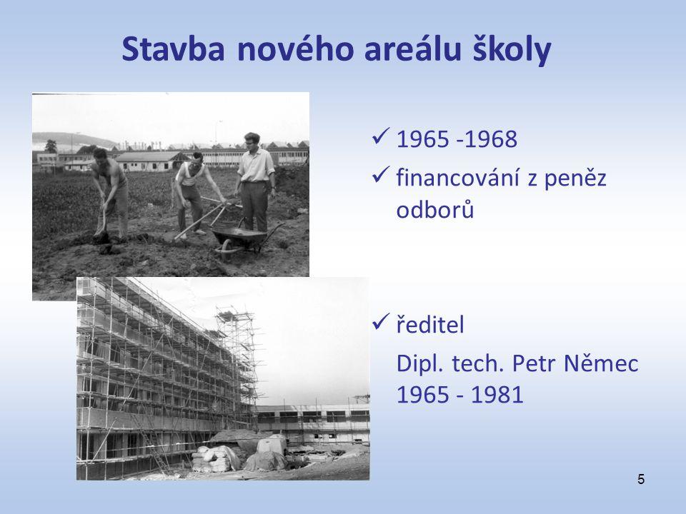 1965 -1968 financování z peněz odborů ředitel Dipl. tech. Petr Němec 1965 - 1981 5 Stavba nového areálu školy