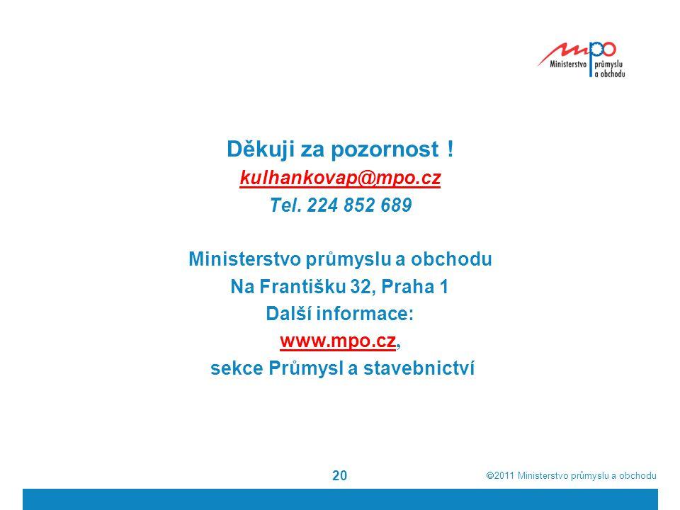  2011  Ministerstvo průmyslu a obchodu 20 Děkuji za pozornost .