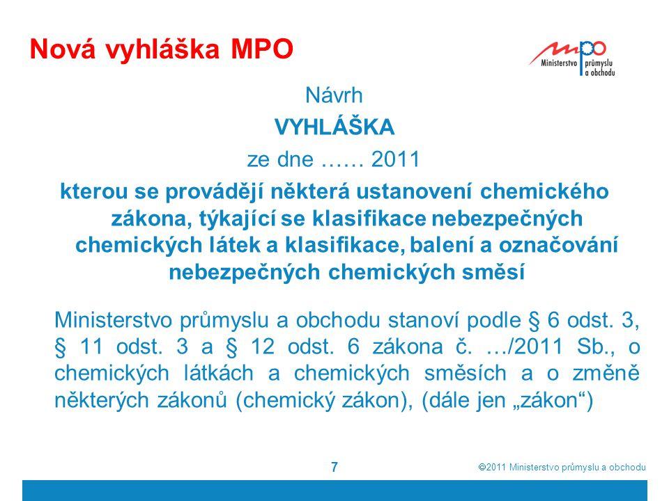  2011  Ministerstvo průmyslu a obchodu 7 Návrh VYHLÁŠKA ze dne …… 2011 kterou se provádějí některá ustanovení chemického zákona, týkající se klasifikace nebezpečných chemických látek a klasifikace, balení a označování nebezpečných chemických směsí Ministerstvo průmyslu a obchodu stanoví podle § 6 odst.