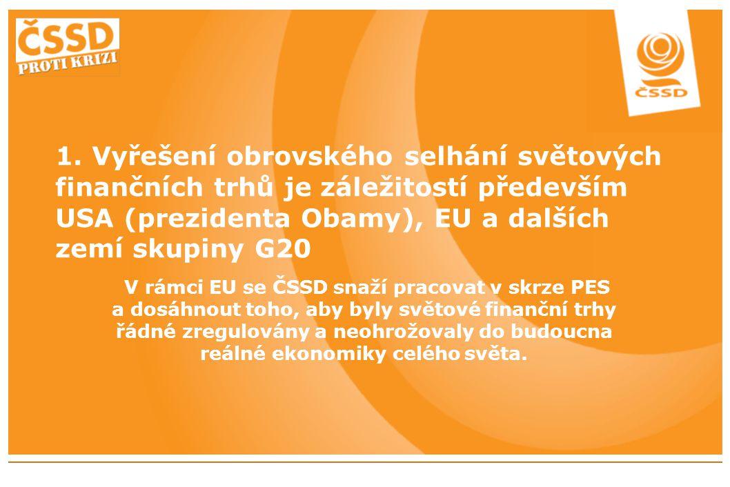 1. Vyřešení obrovského selhání světových finančních trhů je záležitostí především USA (prezidenta Obamy), EU a dalších zemí skupiny G20 V rámci EU se