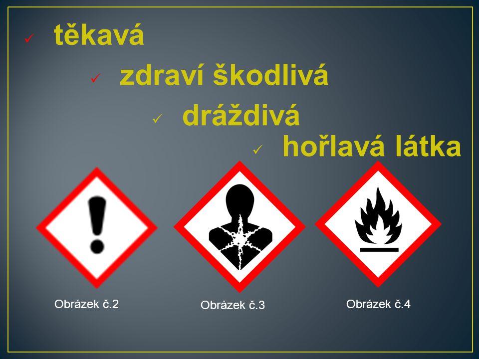 těkavá Obrázek č.4 Obrázek č.3 Obrázek č.2 hořlavá látka dráždivá zdraví škodlivá