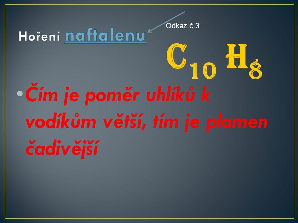 Odkaz č.3 Čím je poměr uhlíků k vodíkům větší, tím je plamen čadivější C 10 H 8