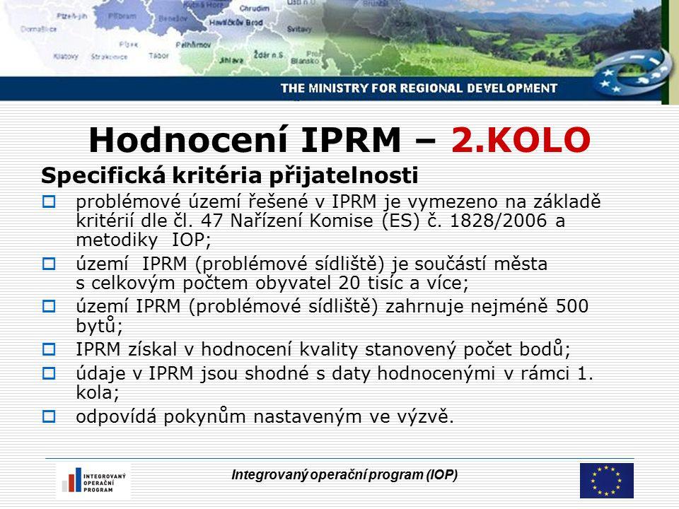 Integrovaný operační program (IOP) Hodnocení IPRM – 2.KOLO Specifická kritéria přijatelnosti  problémové území řešené v IPRM je vymezeno na základě kritérií dle čl.
