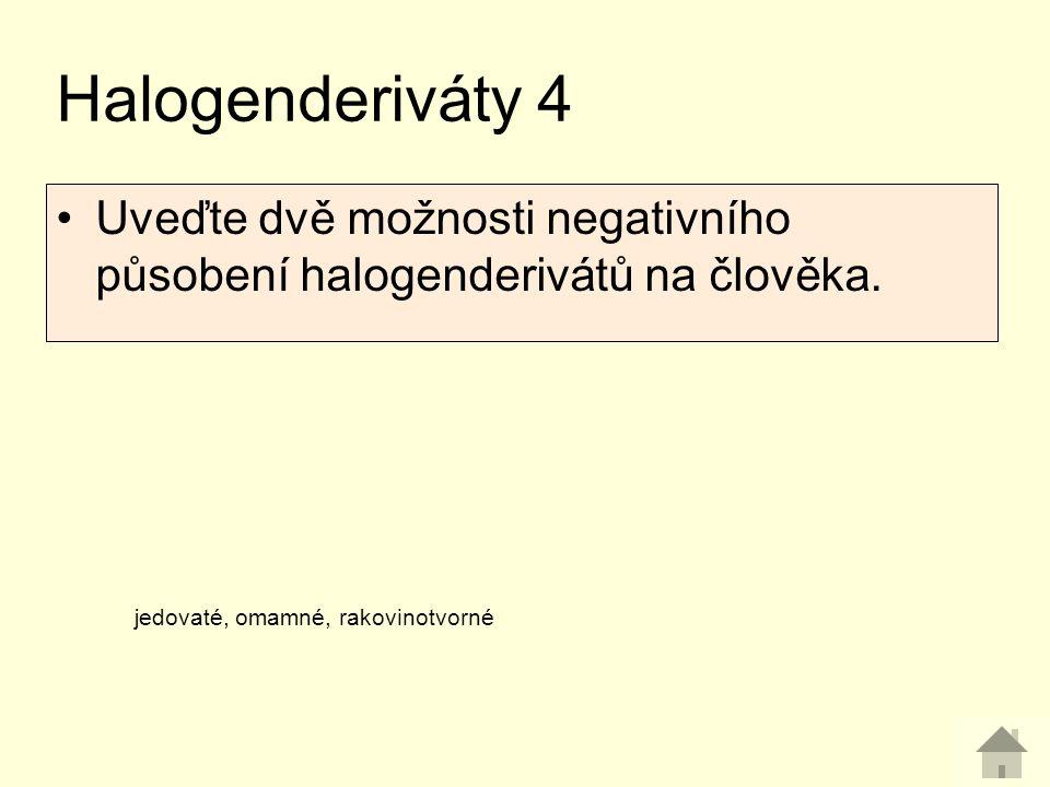 Uveďte dvě možnosti negativního působení halogenderivátů na člověka. Halogenderiváty 4 jedovaté, omamné, rakovinotvorné