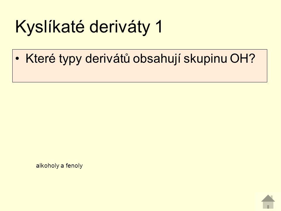 Kyslíkaté deriváty 1 Které typy derivátů obsahují skupinu OH? alkoholy a fenoly