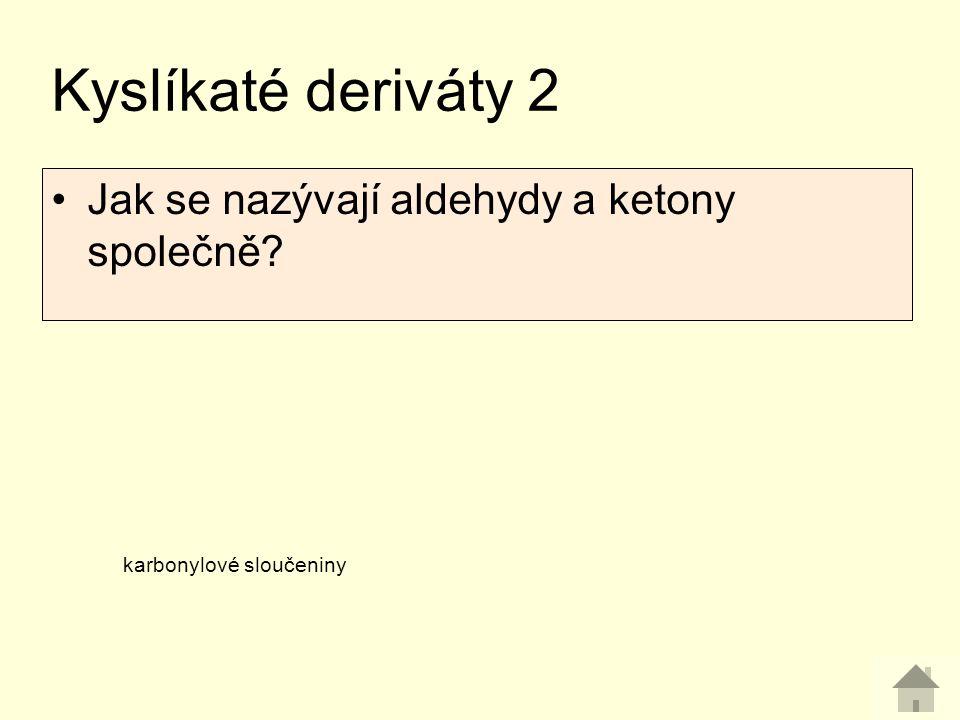 Jak se nazývají aldehydy a ketony společně? Kyslíkaté deriváty 2 karbonylové sloučeniny