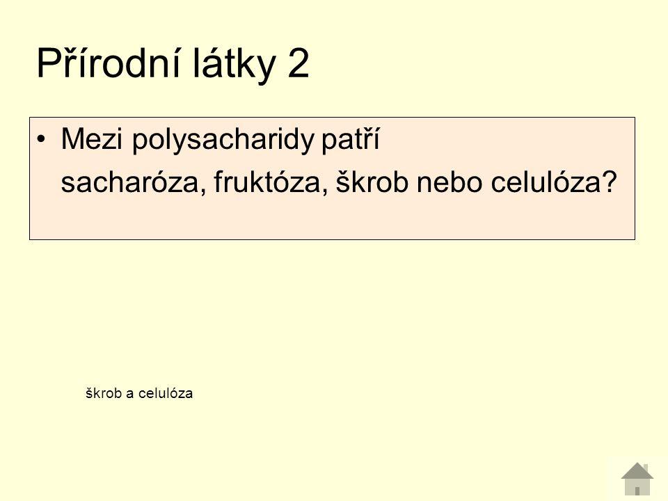 Mezi polysacharidy patří sacharóza, fruktóza, škrob nebo celulóza? Přírodní látky 2 škrob a celulóza