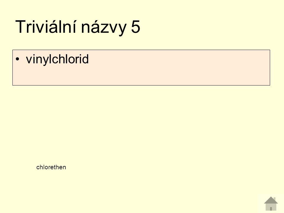 Triviální názvy 5 chlorethen vinylchlorid