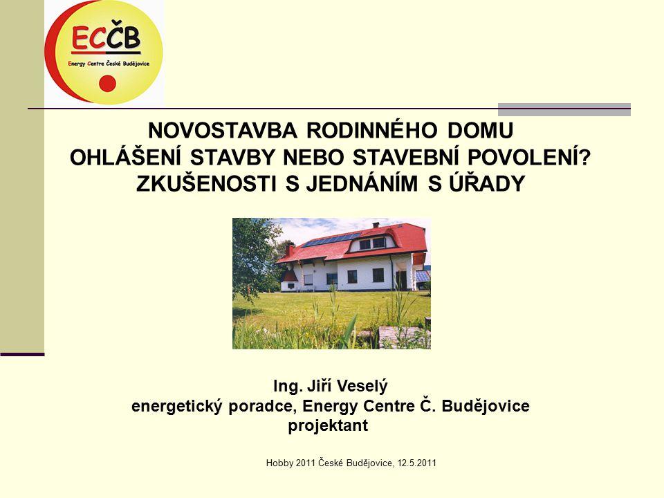 Hobby 2011 České Budějovice, 12.5.2011 NOVOSTAVBA RODINNÉHO DOMU OHLÁŠENÍ STAVBY NEBO STAVEBNÍ POVOLENÍ.