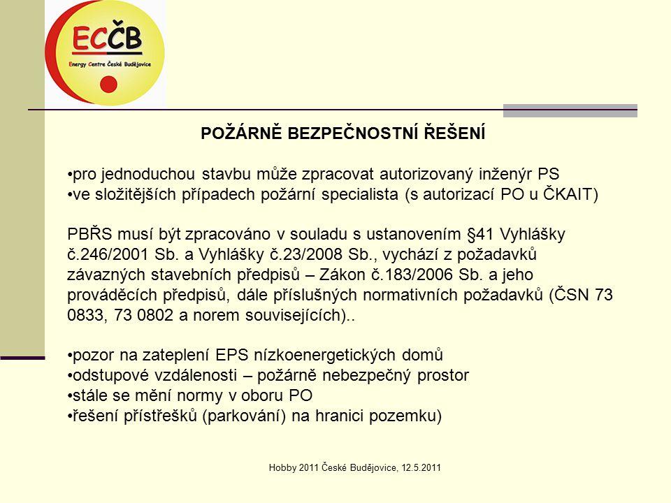 Hobby 2011 České Budějovice, 12.5.2011 POŽÁRNĚ BEZPEČNOSTNÍ ŘEŠENÍ pro jednoduchou stavbu může zpracovat autorizovaný inženýr PS ve složitějších případech požární specialista (s autorizací PO u ČKAIT) PBŘS musí být zpracováno v souladu s ustanovením §41 Vyhlášky č.246/2001 Sb.