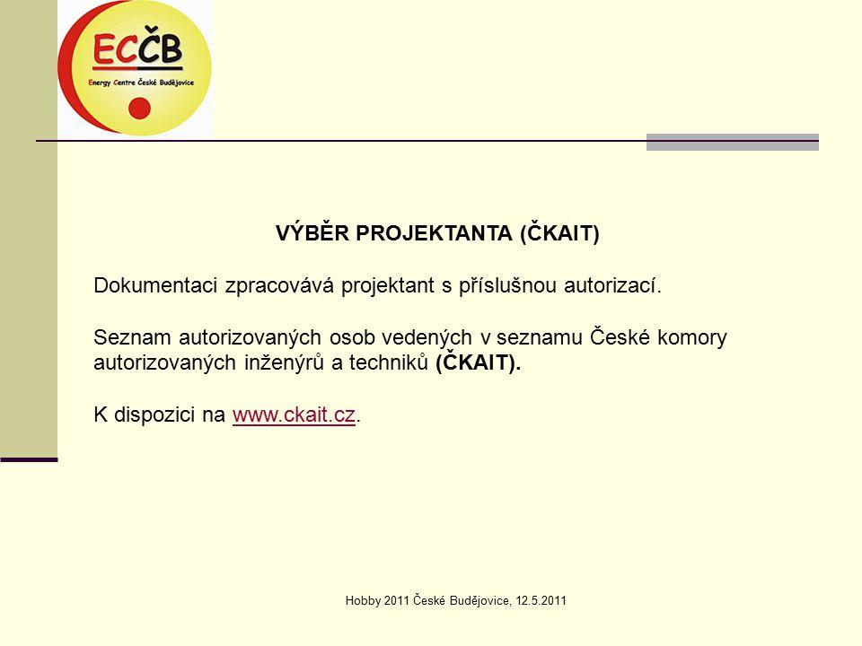 Hobby 2011 České Budějovice, 12.5.2011 VÝBĚR PROJEKTANTA (ČKAIT) Dokumentaci zpracovává projektant s příslušnou autorizací.