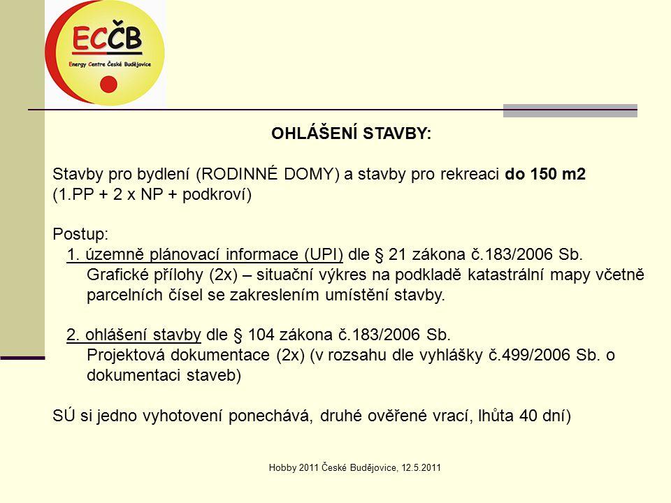 Hobby 2011 České Budějovice, 12.5.2011 OHLÁŠENÍ STAVBY: Stavby pro bydlení (RODINNÉ DOMY) a stavby pro rekreaci do 150 m2 (1.PP + 2 x NP + podkroví) Postup: 1.