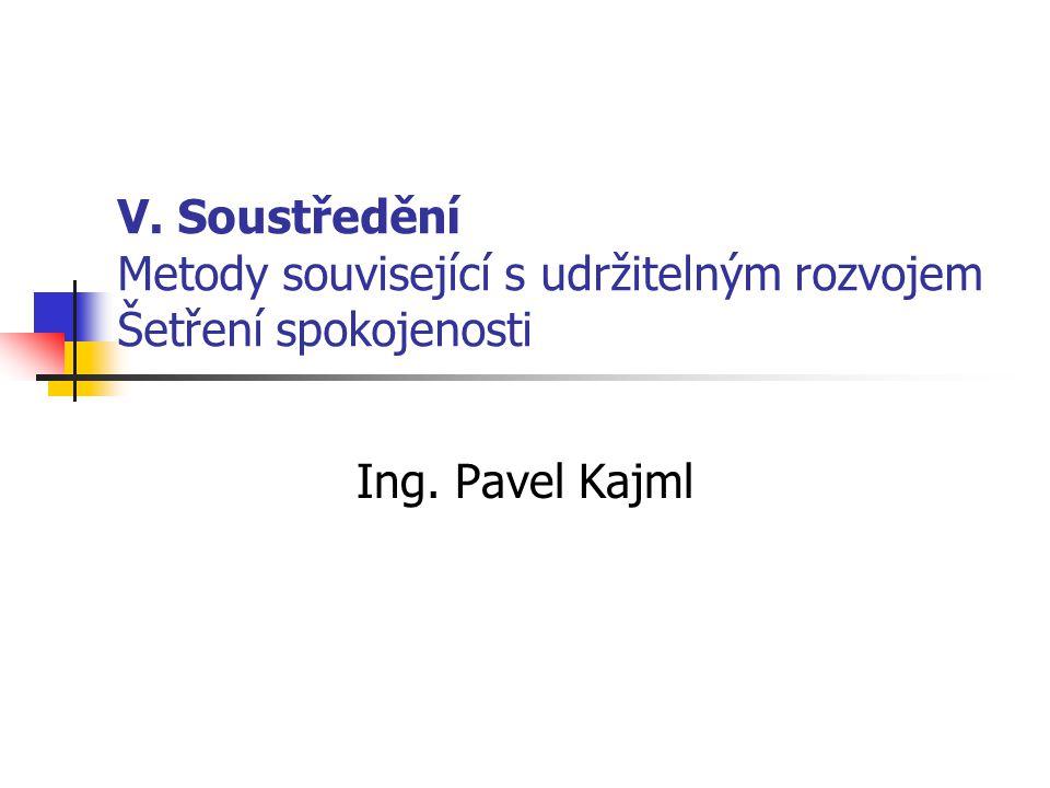 V. Soustředění Metody související s udržitelným rozvojem Šetření spokojenosti Ing. Pavel Kajml