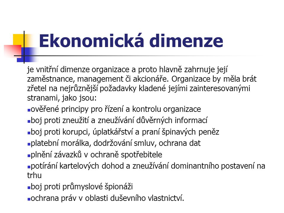 Ekonomická dimenze je vnitřní dimenze organizace a proto hlavně zahrnuje její zaměstnance, management či akcionáře.