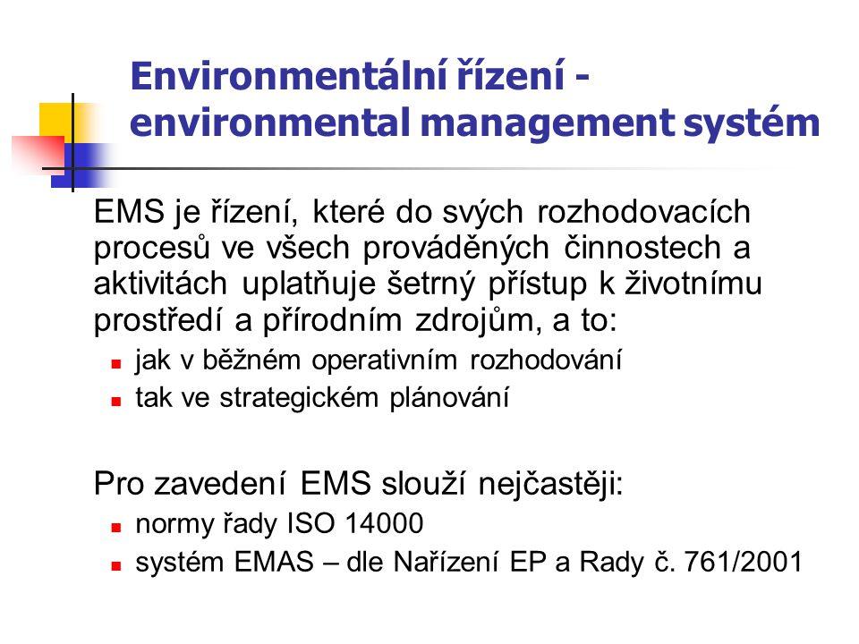 Environmentální řízení - environmental management systém EMS je řízení, které do svých rozhodovacích procesů ve všech prováděných činnostech a aktivitách uplatňuje šetrný přístup k životnímu prostředí a přírodním zdrojům, a to: jak v běžném operativním rozhodování tak ve strategickém plánování Pro zavedení EMS slouží nejčastěji: normy řady ISO 14000 systém EMAS – dle Nařízení EP a Rady č.
