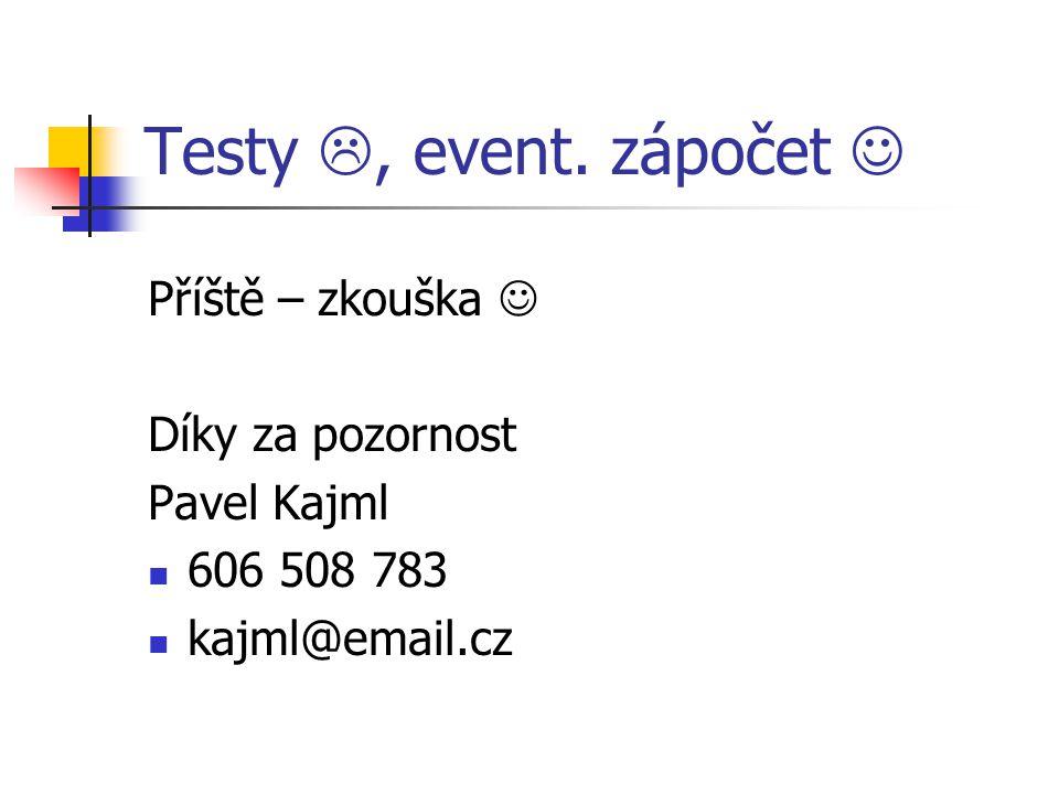 Testy , event. zápočet Příště – zkouška Díky za pozornost Pavel Kajml 606 508 783 kajml@email.cz
