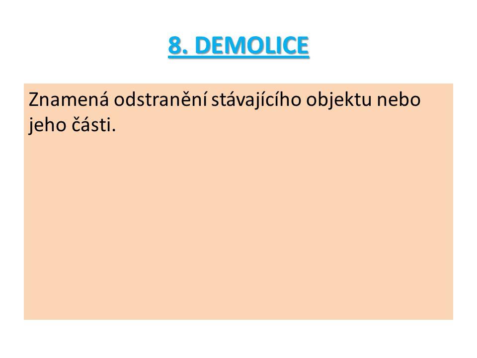 8. DEMOLICE Znamená odstranění stávajícího objektu nebo jeho části.