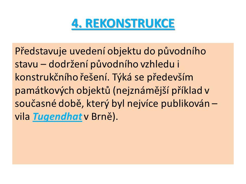 4. REKONSTRUKCE Představuje uvedení objektu do původního stavu – dodržení původního vzhledu i konstrukčního řešení. Týká se především památkových obje