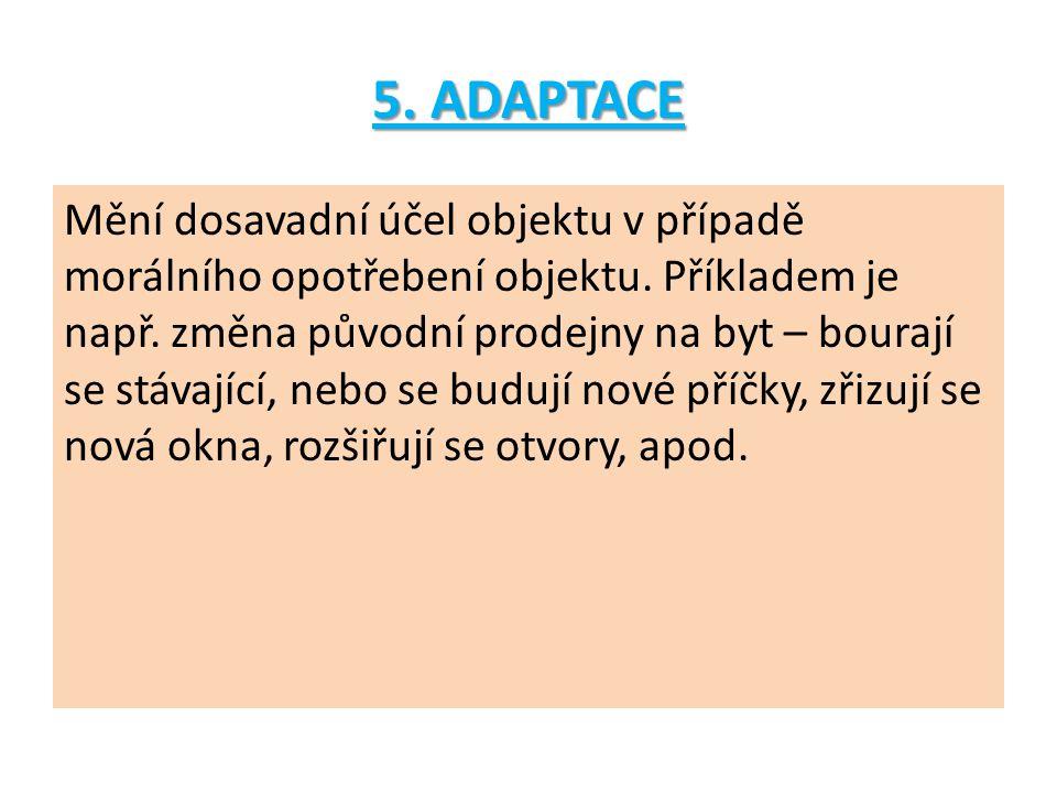 5. ADAPTACE Mění dosavadní účel objektu v případě morálního opotřebení objektu.
