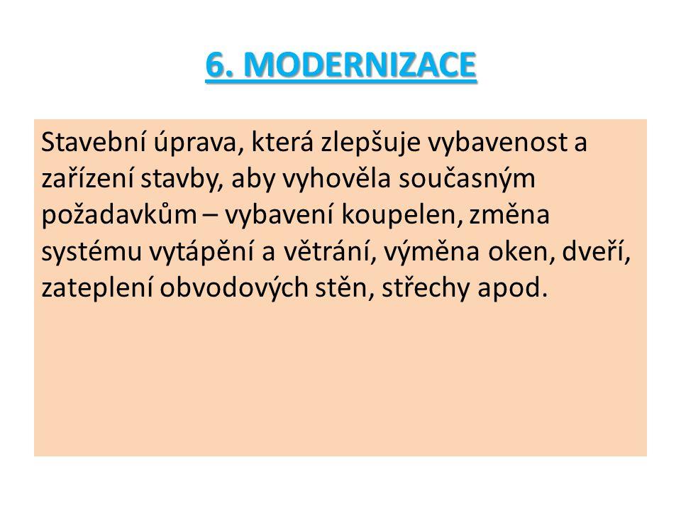6. MODERNIZACE Stavební úprava, která zlepšuje vybavenost a zařízení stavby, aby vyhověla současným požadavkům – vybavení koupelen, změna systému vytá