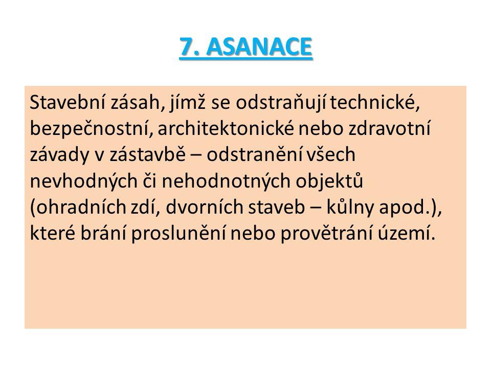 7. ASANACE Stavební zásah, jímž se odstraňují technické, bezpečnostní, architektonické nebo zdravotní závady v zástavbě – odstranění všech nevhodných