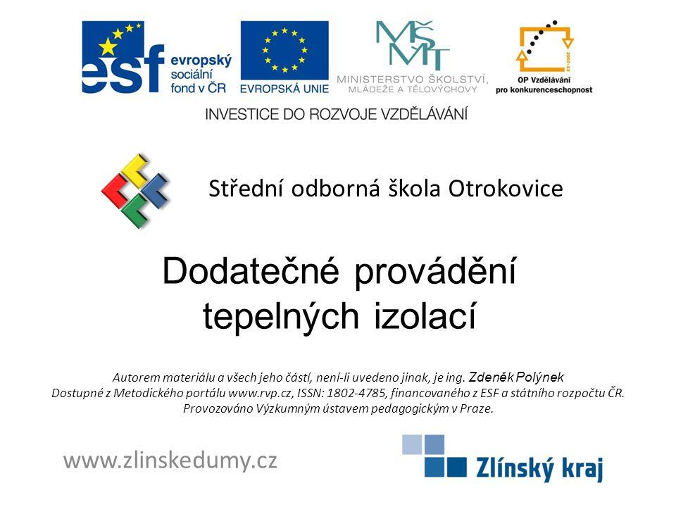 Dodatečné provádění tepelných izolací Střední odborná škola Otrokovice www.zlinskedumy.cz Autorem materiálu a všech jeho částí, není-li uvedeno jinak,