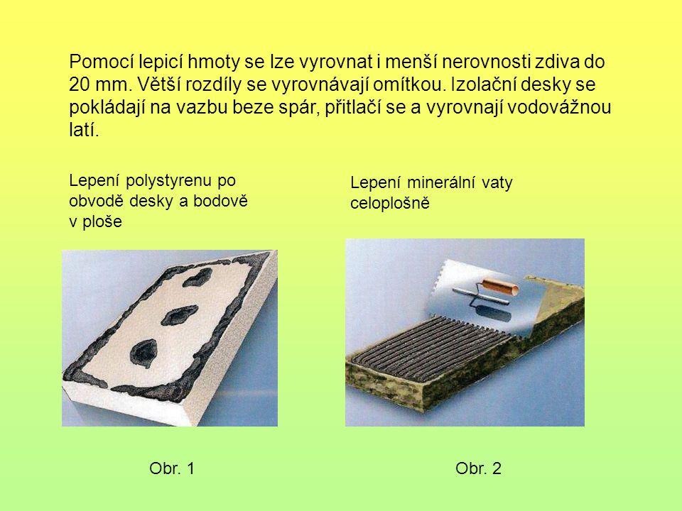 Pomocí lepicí hmoty se lze vyrovnat i menší nerovnosti zdiva do 20 mm. Větší rozdíly se vyrovnávají omítkou. Izolační desky se pokládají na vazbu beze