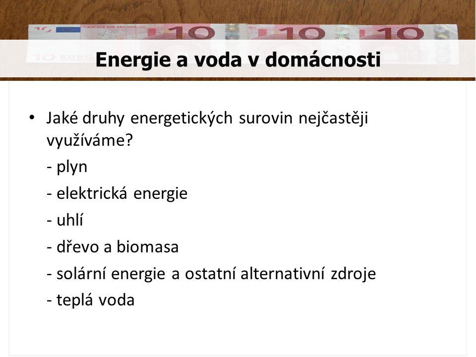 Jaké druhy energetických surovin nejčastěji využíváme? - plyn - elektrická energie - uhlí - dřevo a biomasa - solární energie a ostatní alternativní z