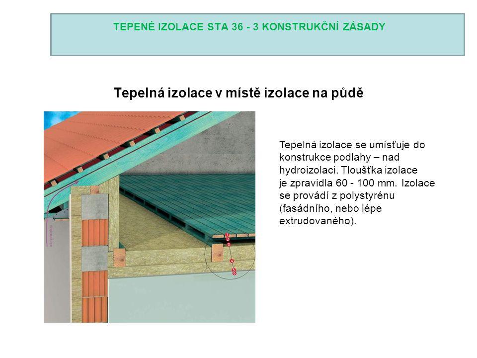 TEPENÉ IZOLACE STA 36 - 3 KONSTRUKČNÍ ZÁSADY Tepelná izolace v místě izolace na půdě Tepelná izolace se umísťuje do konstrukce podlahy – nad hydroizol