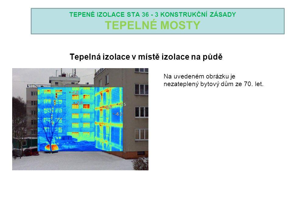 TEPENÉ IZOLACE STA 36 - 3 KONSTRUKČNÍ ZÁSADY TEPELNÉ MOSTY Tepelná izolace v místě izolace na půdě Na uvedeném obrázku je nezateplený bytový dům ze 70