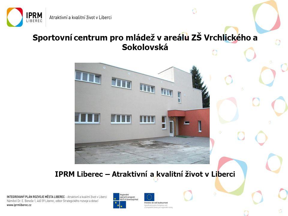 Sportovní centrum pro mládež v areálu ZŠ Vrchlického a Sokolovská IPRM Liberec – Atraktivní a kvalitní život v Liberci