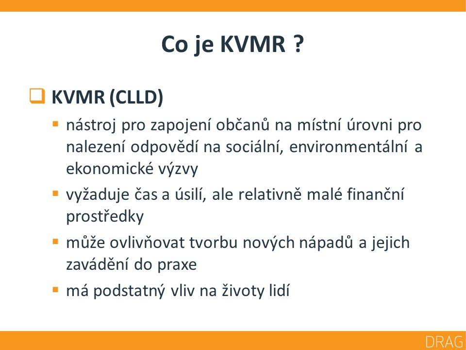 Co je KVMR ?  KVMR (CLLD)  nástroj pro zapojení občanů na místní úrovni pro nalezení odpovědí na sociální, environmentální a ekonomické výzvy  vyža