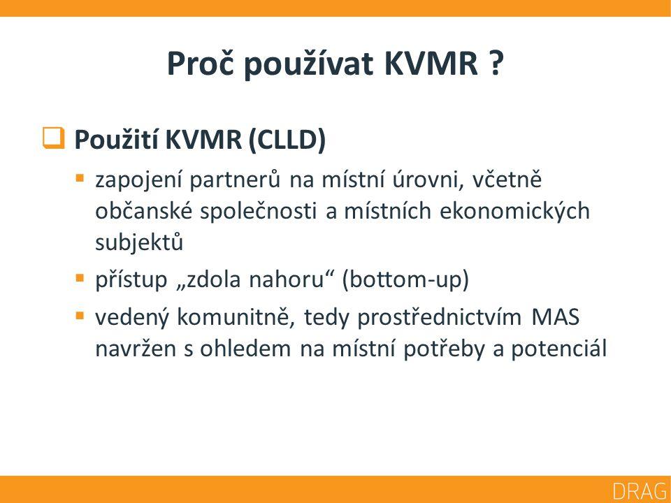 Proč používat KVMR ?  Použití KVMR (CLLD)  zapojení partnerů na místní úrovni, včetně občanské společnosti a místních ekonomických subjektů  přístu