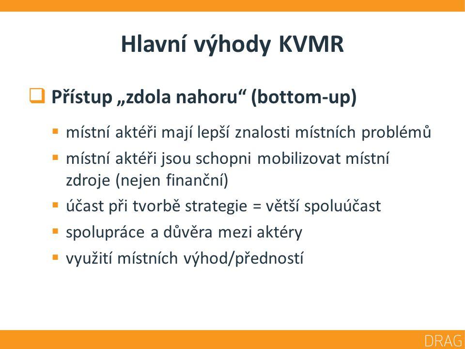 """Hlavní výhody KVMR  Přístup """"zdola nahoru"""" (bottom-up)  místní aktéři mají lepší znalosti místních problémů  místní aktéři jsou schopni mobilizovat"""