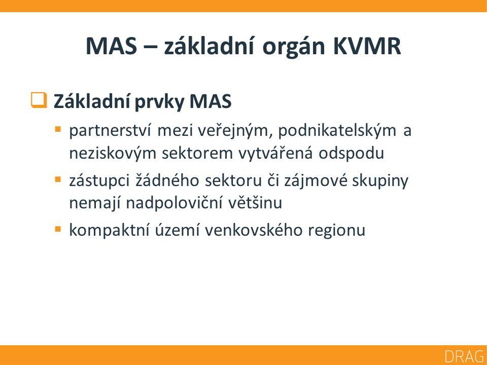 MAS – základní orgán KVMR  Základní prvky MAS  partnerství mezi veřejným, podnikatelským a neziskovým sektorem vytvářená odspodu  zástupci žádného sektoru či zájmové skupiny nemají nadpoloviční většinu  kompaktní území venkovského regionu
