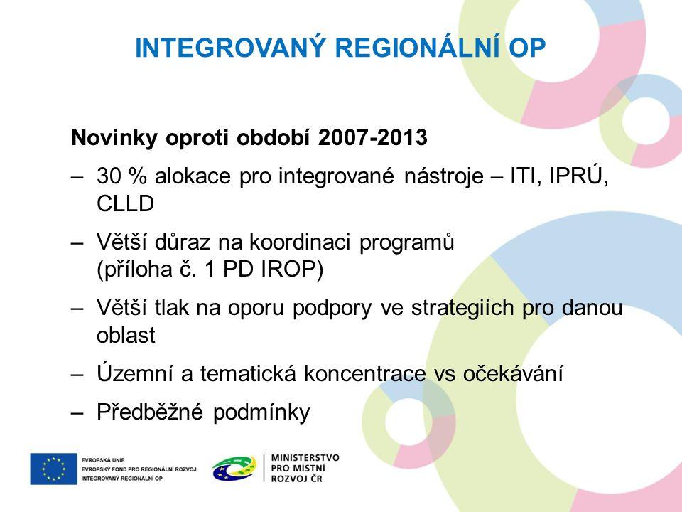 Novinky oproti období 2007-2013 –30 % alokace pro integrované nástroje – ITI, IPRÚ, CLLD –Větší důraz na koordinaci programů (příloha č. 1 PD IROP) –V