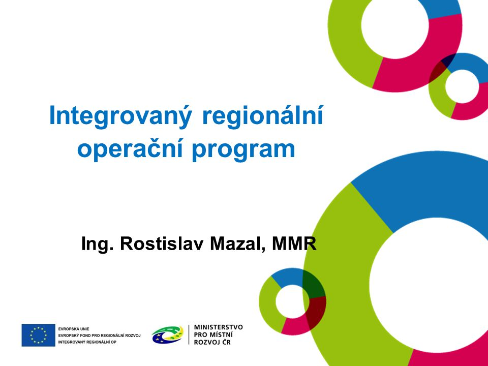 ZÁKLADNÍ INFORMACE O IROP Globální cíl IROP Zajistit vyvážený rozvoj území, zlepšit veřejné služby a veřejnou správu pro zvýšení konkurenceschopnosti a zajištění udržitelného rozvoje v obcích, městech a regionech.