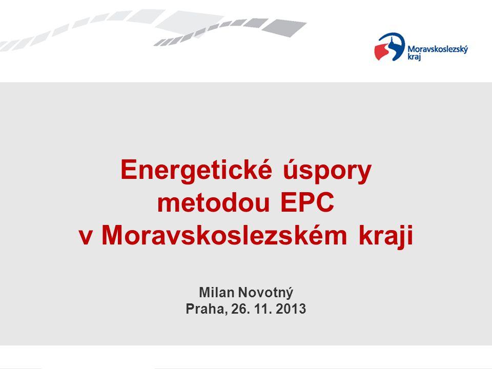 Energetické úspory metodou EPC v Moravskoslezském kraji Milan Novotný Praha, 26. 11. 2013