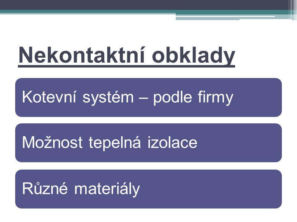Nekontaktní obklady Kotevní systém – podle firmyMožnost tepelná izolaceRůzné materiály