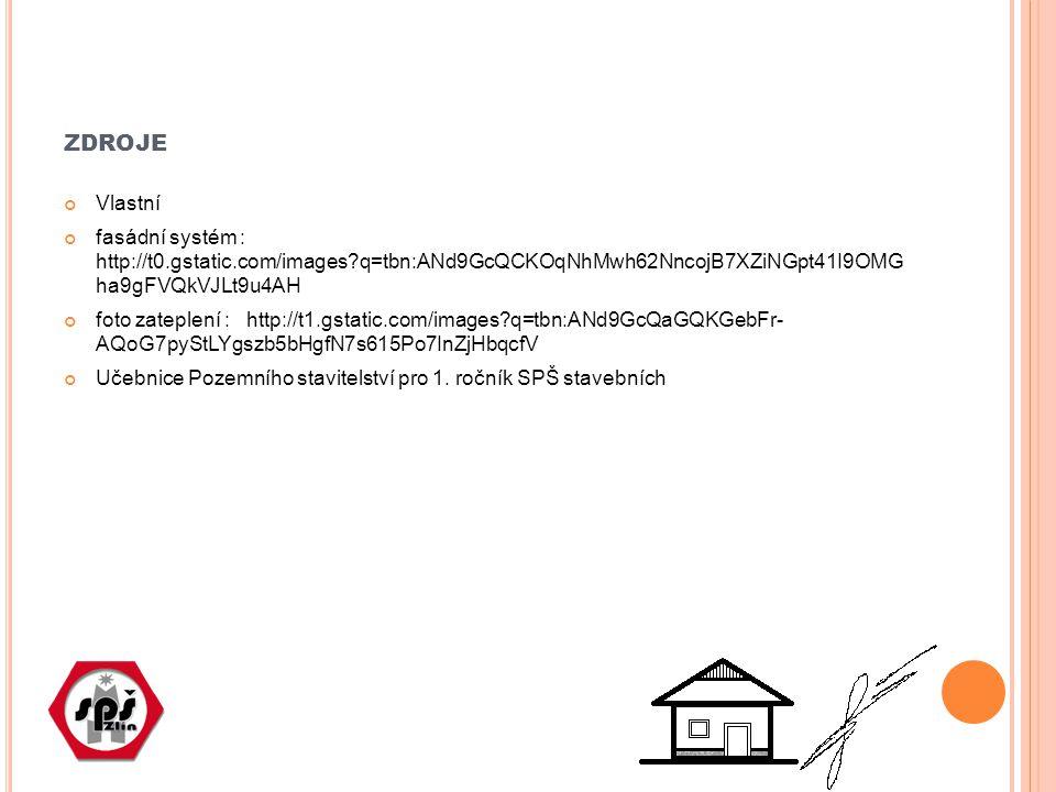 ZDROJE Vlastní fasádní systém : http://t0.gstatic.com/images q=tbn:ANd9GcQCKOqNhMwh62NncojB7XZiNGpt41I9OMG ha9gFVQkVJLt9u4AH foto zateplení : http://t1.gstatic.com/images q=tbn:ANd9GcQaGQKGebFr- AQoG7pyStLYgszb5bHgfN7s615Po7InZjHbqcfV Učebnice Pozemního stavitelství pro 1.