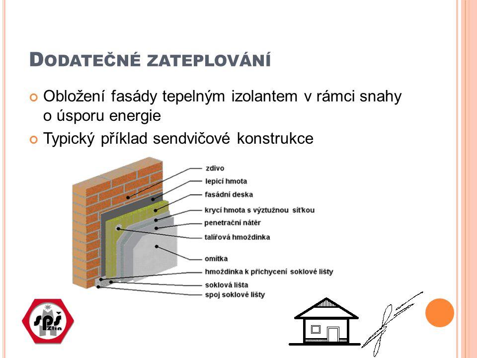 D ODATEČNÉ ZATEPLOVÁNÍ Obložení fasády tepelným izolantem v rámci snahy o úsporu energie Typický příklad sendvičové konstrukce