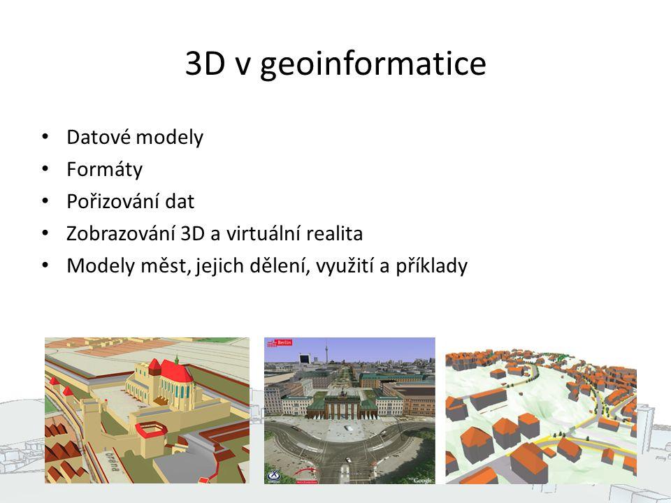 3D v geoinformatice Datové modely Formáty Pořizování dat Zobrazování 3D a virtuální realita Modely měst, jejich dělení, využití a příklady 3