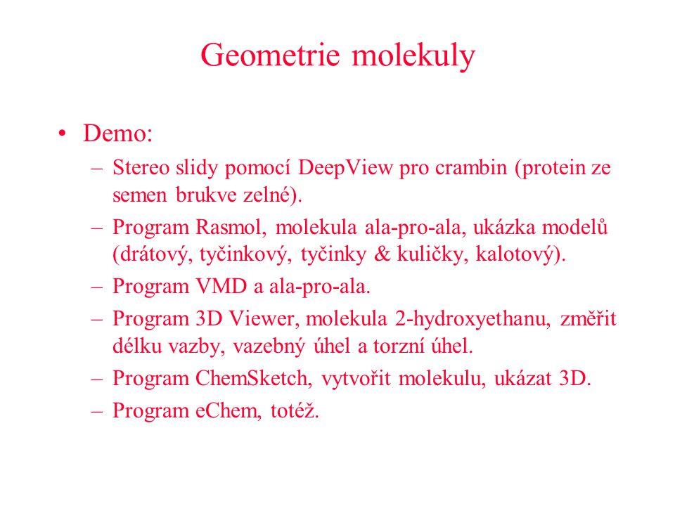 Geometrie molekuly Demo: –Stereo slidy pomocí DeepView pro crambin (protein ze semen brukve zelné). –Program Rasmol, molekula ala-pro-ala, ukázka mode