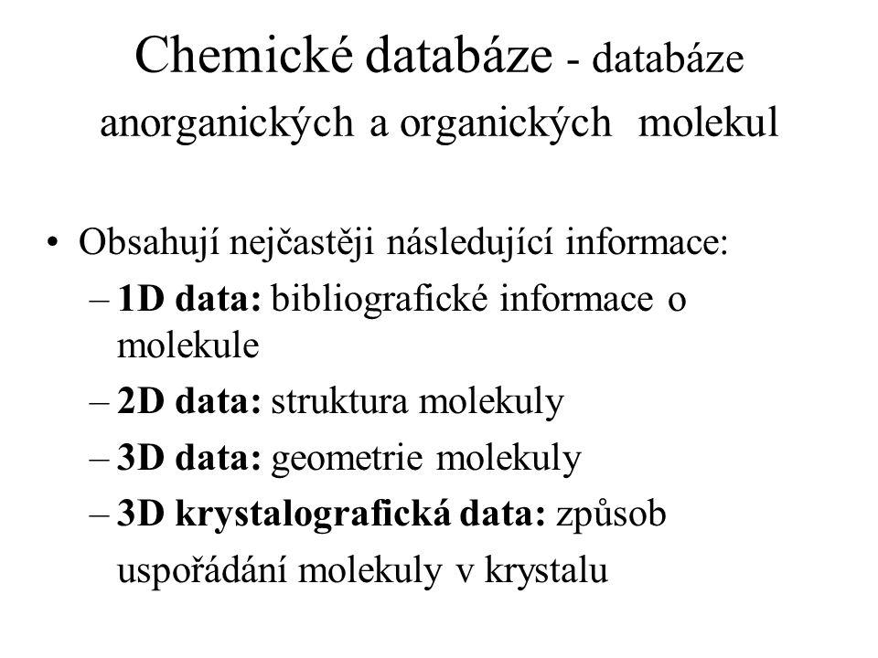 Chemické databáze - databáze anorganických a organických molekul Obsahují nejčastěji následující informace: –1D data: bibliografické informace o molek