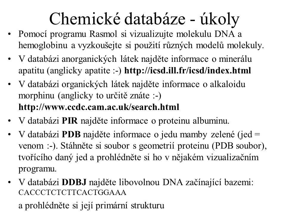 Chemické databáze - úkoly Pomocí programu Rasmol si vizualizujte molekulu DNA a hemoglobinu a vyzkoušejte si použití různých modelů molekuly. V databá