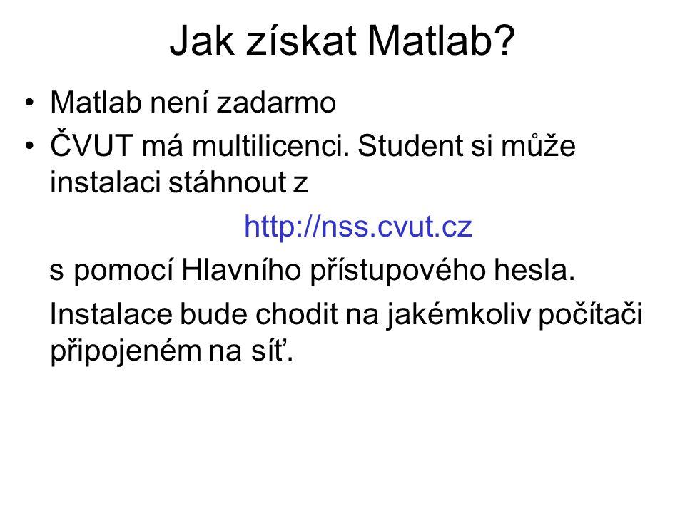 Jak získat Matlab? Matlab není zadarmo ČVUT má multilicenci. Student si může instalaci stáhnout z http://nss.cvut.cz s pomocí Hlavního přístupového he