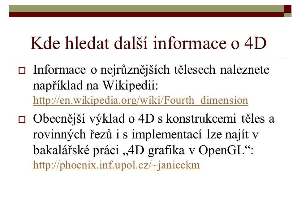 Kde hledat další informace o 4D  Informace o nejrůznějších tělesech naleznete například na Wikipedii: http://en.wikipedia.org/wiki/Fourth_dimension h
