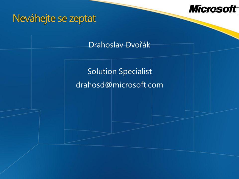 Neváhejte se zeptat Drahoslav Dvořák Solution Specialist drahosd@microsoft.com