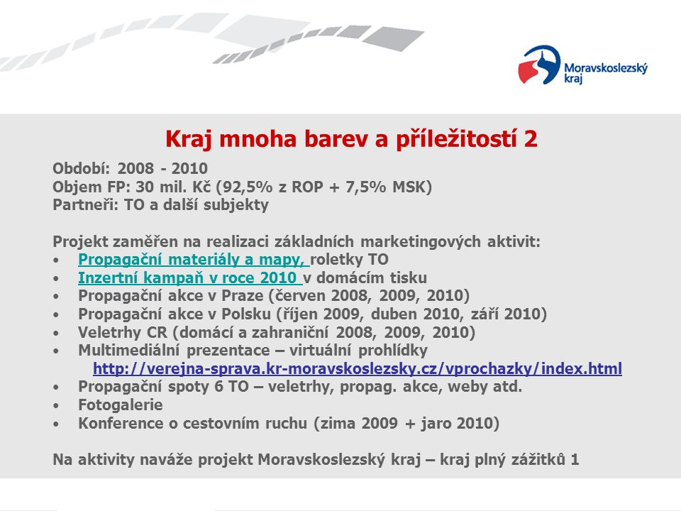 Název prezentace Využití aktivit marketing.strategie v aktivitách cestovního ruchu 2 Období: 2008 - 2010 Objem FP: 60 mil.